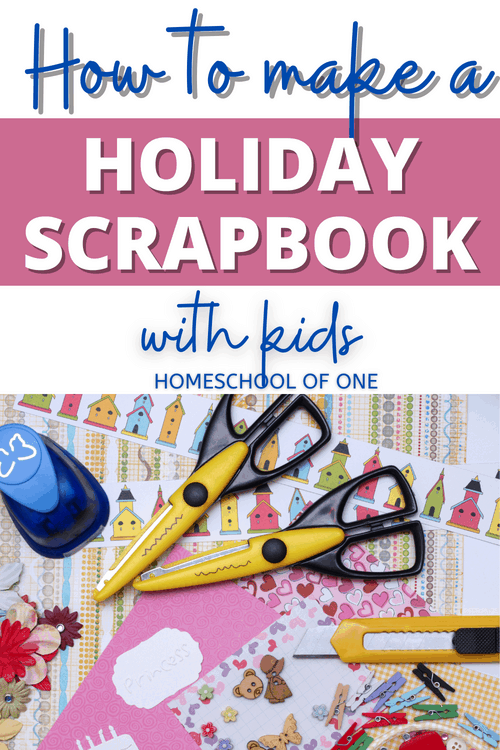 How to make a holiday scrapbook with kids - 13 fun ideas #scrapbooking #scrapbook