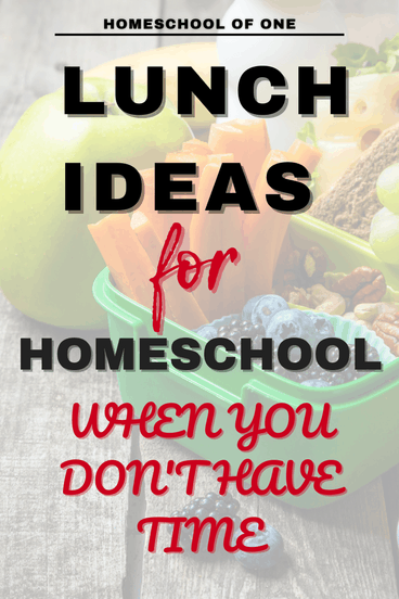lunch ideas for homeschool when you don't have time